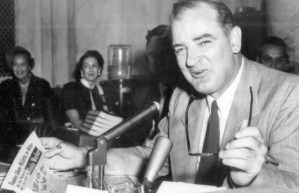 Senator Joseph Mccarthy known for hunting down communists, McCarthy was the Chairman of the Government Operations Committee and its Permanent Subcommittee on Investigations of the U.S. Senate in the 1950s nicknamed